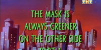 The Mask is Always Greener on the Other Side Part 1