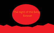 The night of the living bowser 2