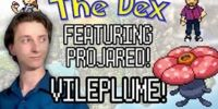 The Dex feat. ProJared! Vileplume! Episode 36!
