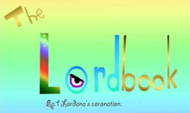 File:The Lordbook- Ep.1 Lordana's coronation