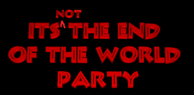 It's NOT the End of the World Party