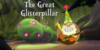 The Great Glitterpillar