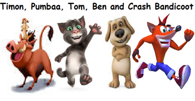 Timon, Pumbaa, Tom, Ben and Crash Bandicoot
