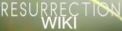 http://resurrection.wikia