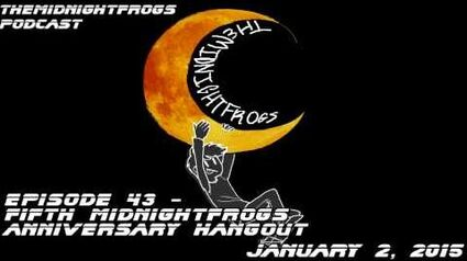 Podcast 43 - Fifth MidnightFrogs Anniversary Hangout