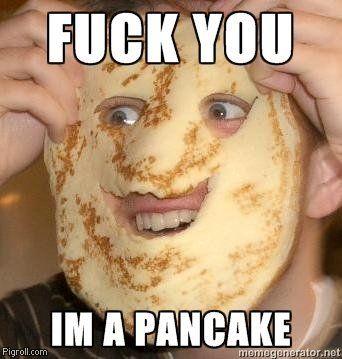 File:Fuck you im a pancake.jpg