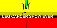 Leg Cancer Show Ever