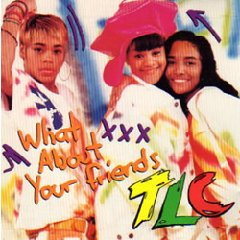 File:TLC-WhatAboutYourFriends.jpg