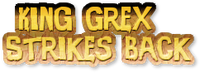KingGrexStrikesBack