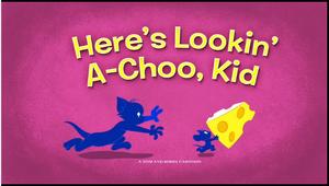 Here's Lookin' A-Choo, Kid