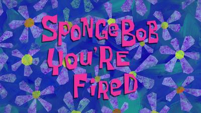Spongebob you fired