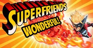 Superfriends Wonderful 101