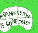 Frankenstein Is Gone Crazy