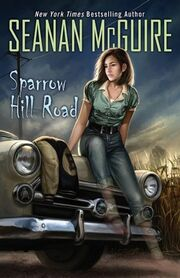 Sparrow Hill Road (Ghost Stories -1) by Seanan McGuire