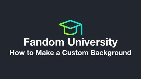 Fandom University - How to Make a Custom Background
