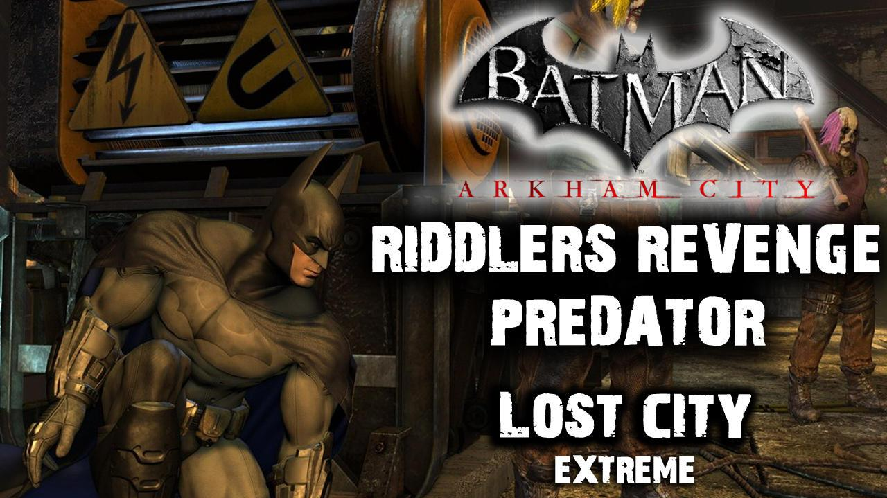 Batman Arkham City - Riddler's Revenge Lost City Extreme (Predator Map)