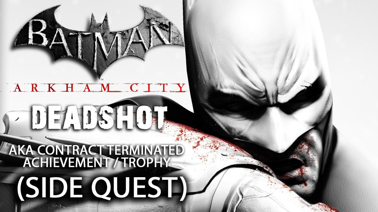 Batman Arkham City - Deadshot Side Quest aka Contract Terminated Achievement