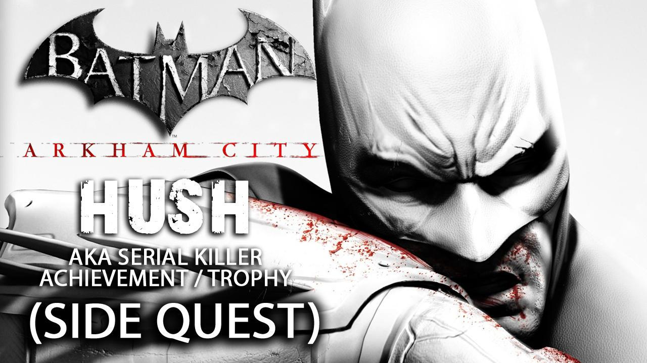 Batman Arkham City - Hush Side Quest aka Serial Killer Achievement