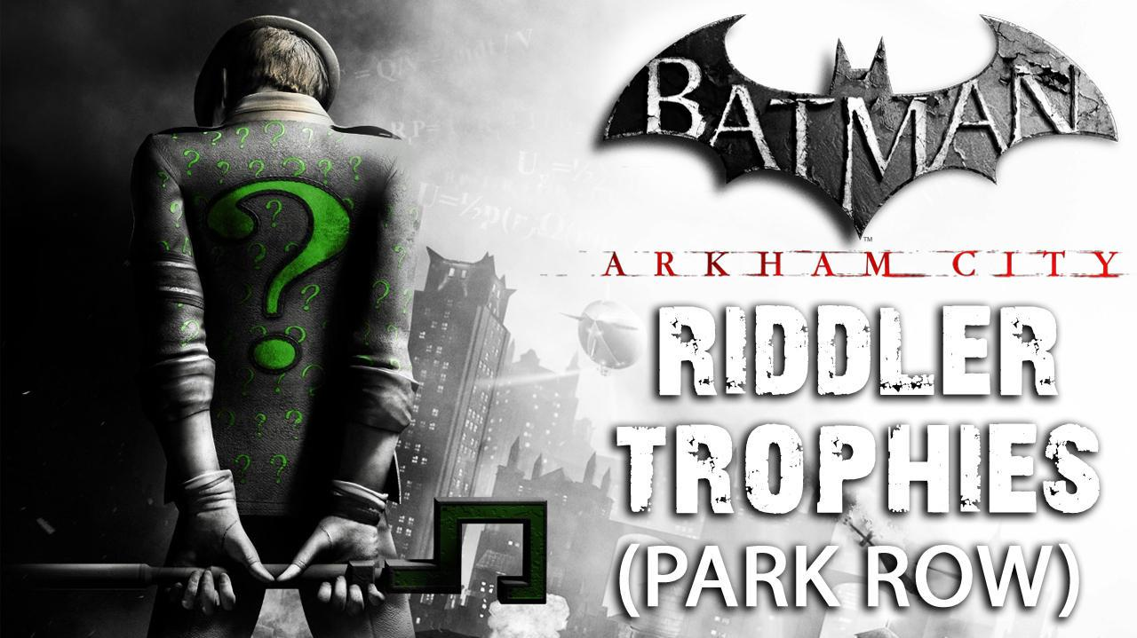 Batman Arkham City - Park Row Riddler Trophies