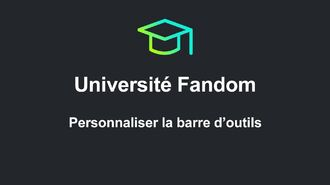 Université Fandom - Personnaliser la barre d'outils