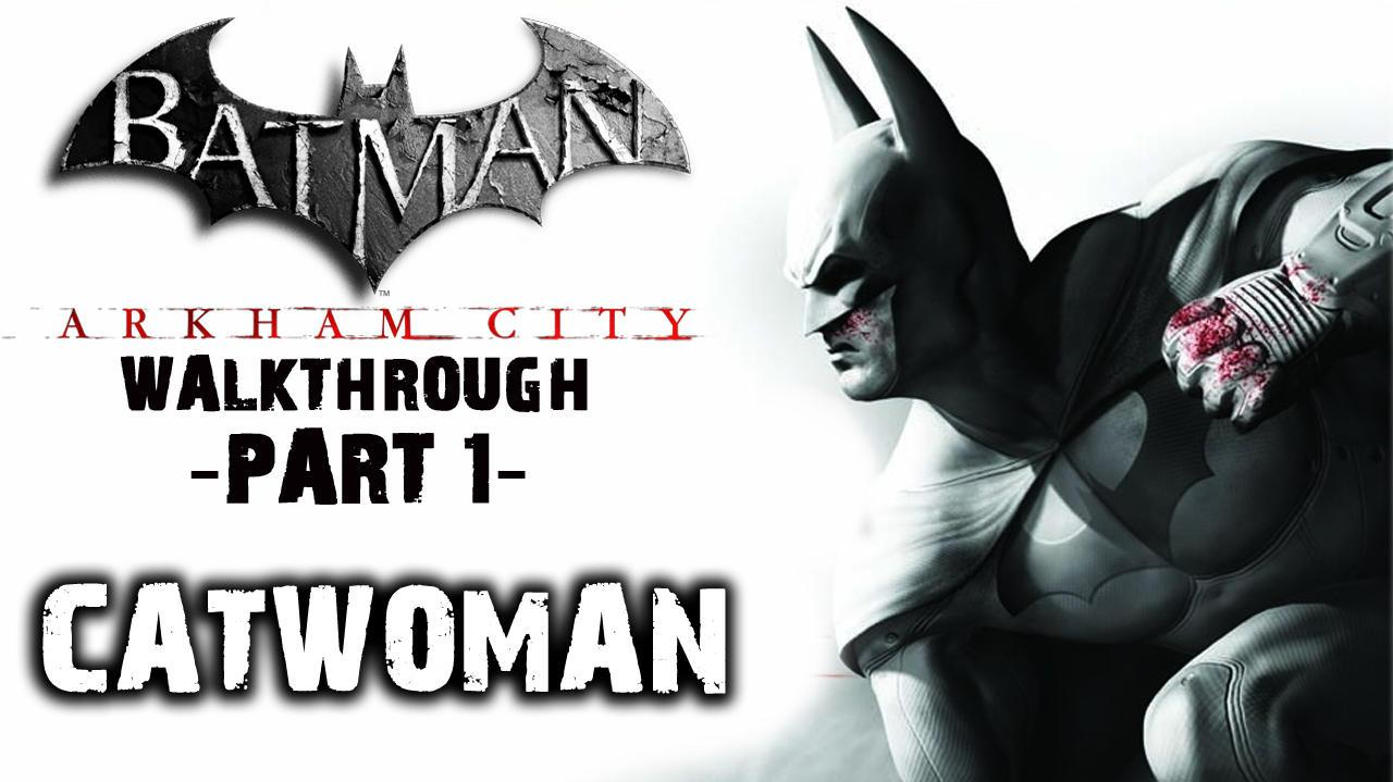 Batman Arkham City - Catwoman 1 - Walkthrough (Part 1)