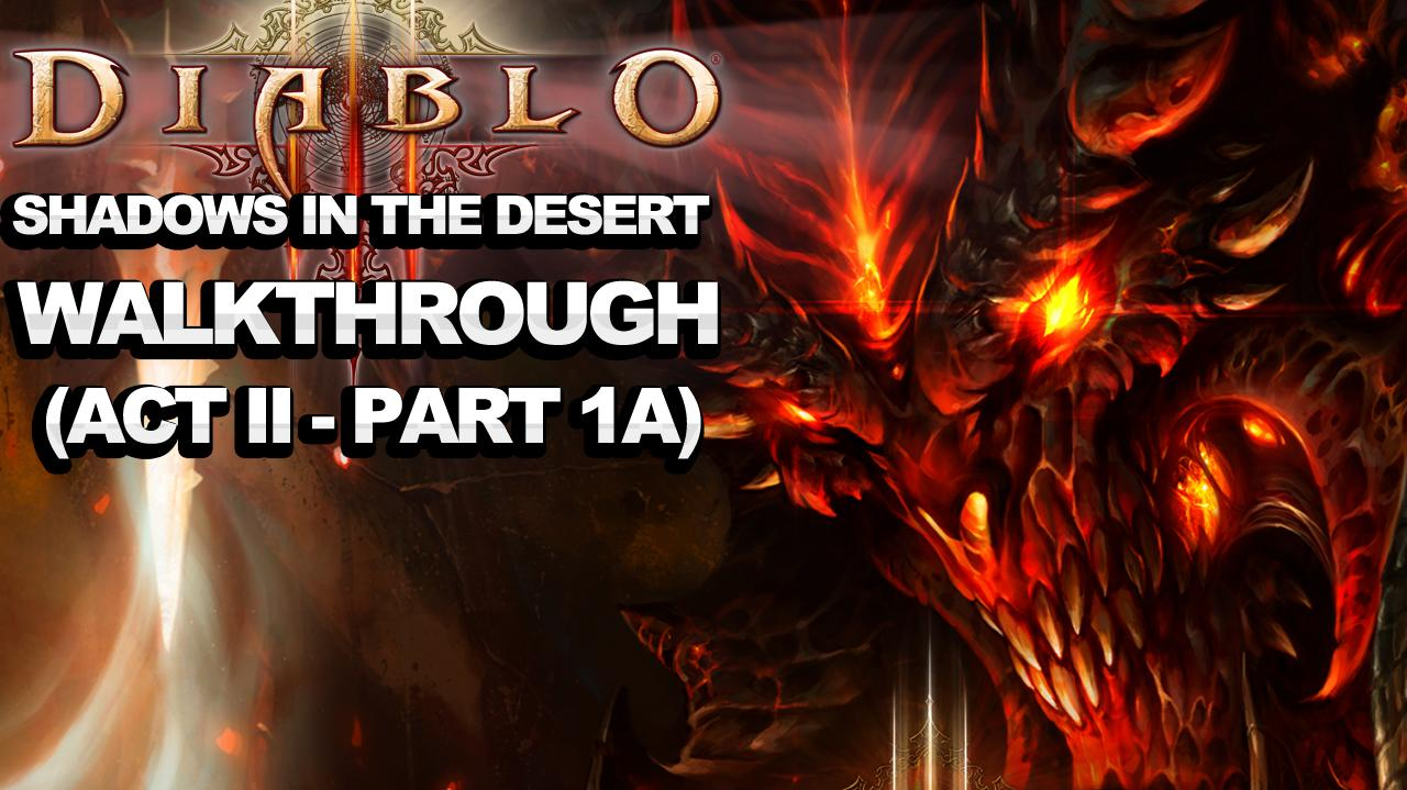 Diablo 3 - Shadows in the Desert (Act 2 - Part 1a)