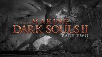 Making Dark Souls 2 Part 2 - Against the Darkness