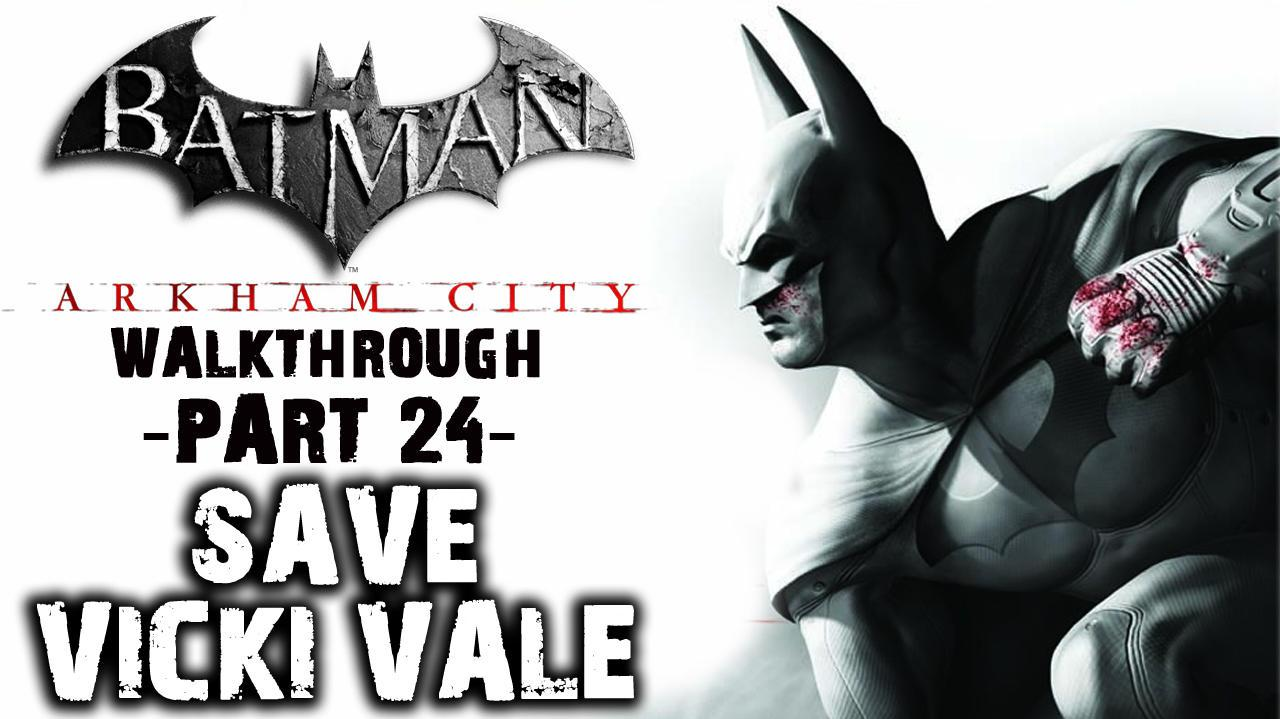 Batman Arkham City -Save Vicki Vale - Walkthrough (Part 24)
