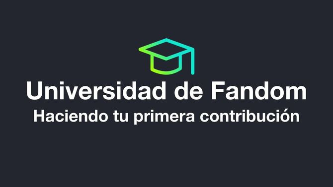 Universidad de Fandom - Haciendo tu primera contribución