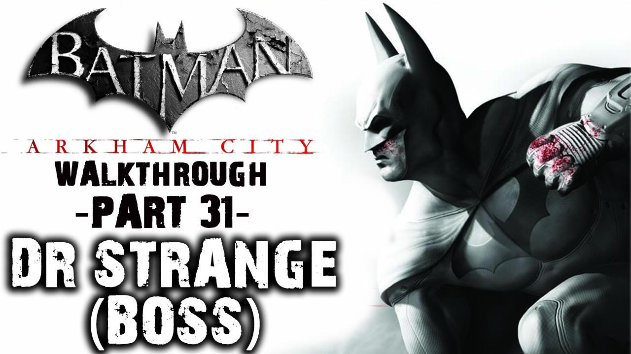 Batman Arkham City - Dr Strange (Boss) - Walkthrough (Part 31)