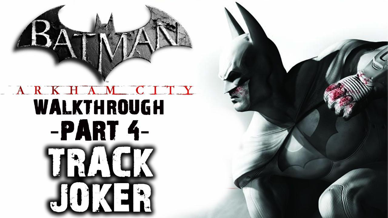 Batman Arkham City - Track Joker - Walkthrough (Part 4)