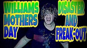WILLIAM'S MOTHER'S DAY DISASTER AND FREAK-OUT!!!