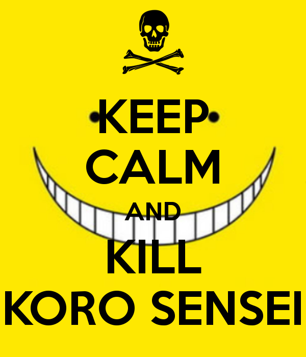 https://vignette3.wikia.nocookie.net/vsbattles/images/c/cd/Keep-calm-and-kill-koro-sensei-1.png/revision/latest?cb=20151015150621