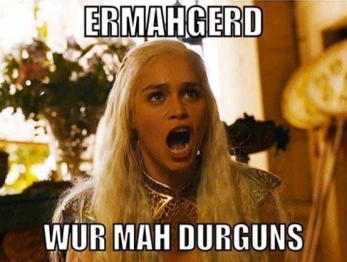 File:Daenerys-ermahgerd-wur-mah-durguns1-500x402.jpg