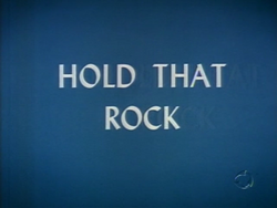 Hold That Rock (TV Title)