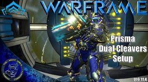 Warframe Prisma Dual Cleavers Setup (U16.11