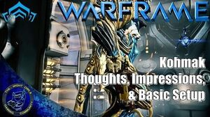 Warframe KOHMAK Thoughts, Impressions & Basic Setup