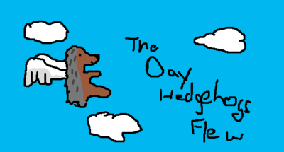 The Day Hedgehogs Flew