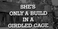 She's Only a Build in a Girdled Cage