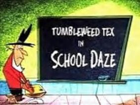 Tumbleweed Tex in - School Daze