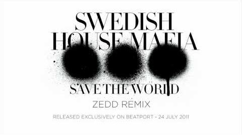 Swedish House Mafia - Save The World (Zedd Remix)
